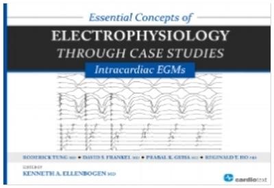 Essential Concepts of Electrophysiology through Case Studies: Intracardiac EGMs Ellenbogen, 2015