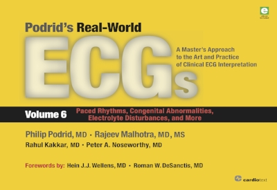 Podrid's Real-World ECGs: A Master's Approach to the Art and Practice of Clinical ECG Interpretation. Volume 6, Paced Rhythms, Congenital Abnormalities, Electrolyte Disturbances, and More Podrid, 2016