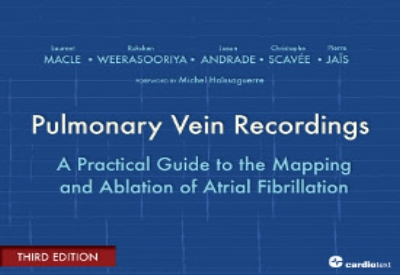 Pulmonary Vein Recordings: A Practical Guide to the Mapping and Ablation of Atrial Fibrillation - 3rd Edition Macle, 2014