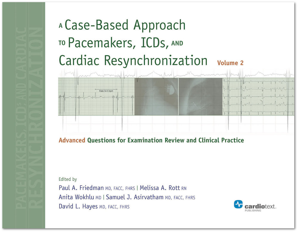 A Case-Based Approach to Pacemakers, ICDs, and Cardiac Resynchronization: Advanced Questions for Examination Review and Clinical Practice [Volume 2]
