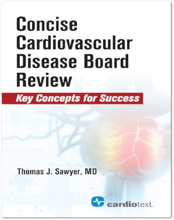 Concise Cardiac Disease Board Review: Key Concepts for Success 9781942909231