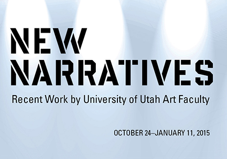 "New Narratives: Recent Work by University of Utah Art Faculty"" now"