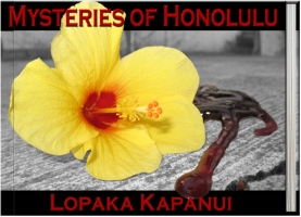 Mysteries of Honolulu by Lopaka Kapanui