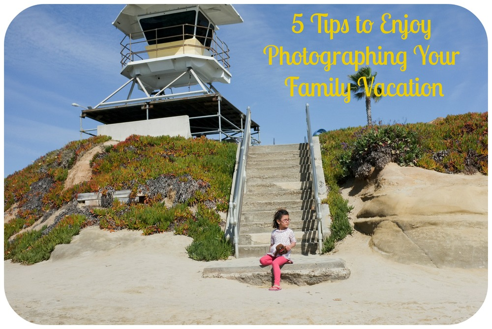 5 Tips to Enjoy Photographing Your Next Family Vacation — It's a