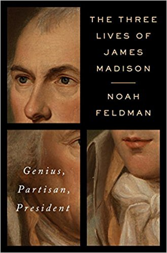 "Noah Feldman's new book, ""The Three Lives of James Madison: Genius, Partisan""  will be released on October 31, 2017. Pre-order here"