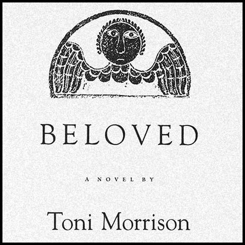 Beloved by Toni Morrison [As read by Solé in Session 06]
