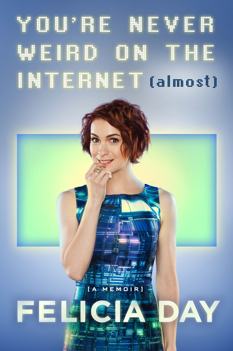 You're Never Weird on the Internet (Almost) by Felicia Day | Book Review