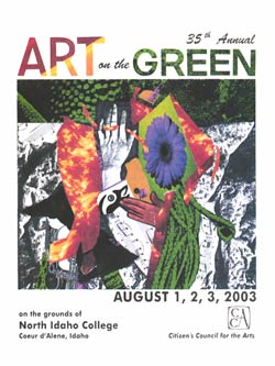 The 2003 Poster Design Contest Winner is  Yvonne Benzinger . A native of New York State, Yvonne has lived in Idaho since 1978. She is a graduate of the Albright Art School of the University of Buffalo in New York. Her years as a freelance commercial artist have included a wide range of projects, from fashion art, brochure design, and sign painting to screen-printing signs and products, including the one-color prints on early Art on the Green t-shirts. Currently she is the Director of the Summer Arts Program for Youth sponsored by the Coeur d'Alene Arts Commission and editor of the Coeur d'Alene Arts Commission newsletter. Yvonne works in watercolor, oil and serigraphy, with occasional diversions into mixed media and collage, the media used for this year's poster design. This is the third time she has won the Art on the Green poster contest since its start in 1991.
