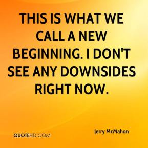 jerry-mcmahon-quote-this-is-what-we-call-a-new-beginning-i-dont-see.jpg