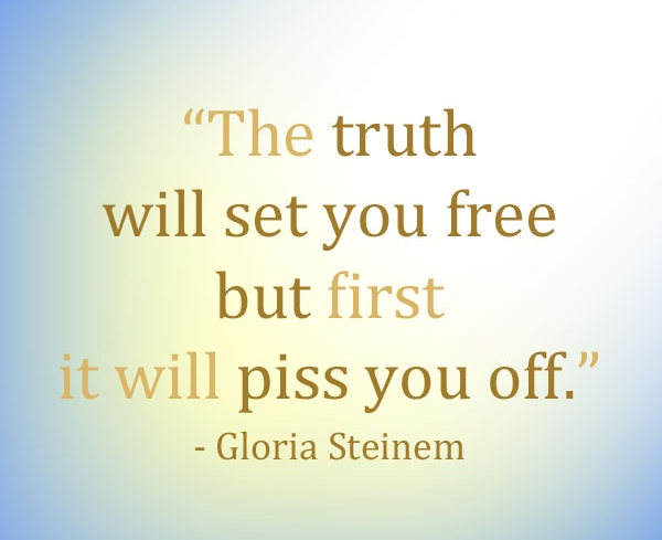 the-truth-will-set-you-free-but-first-it-will-piss-you-off.jpg