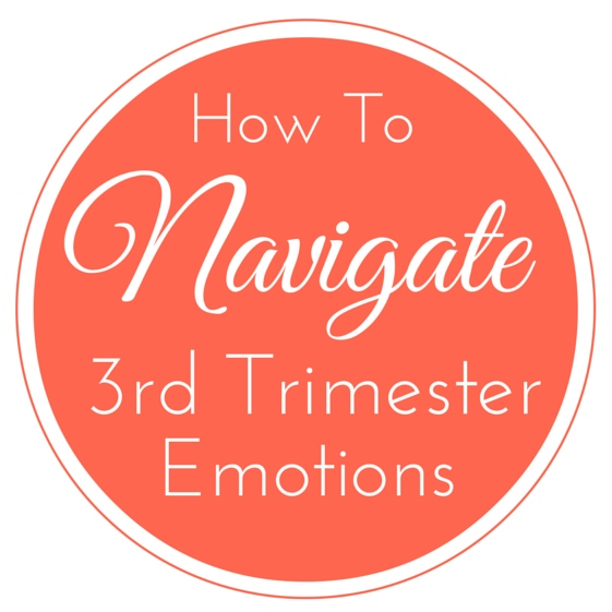 How To Navigate Third Trimester Emotions — Holistically Loved