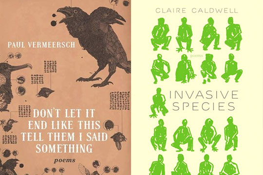 Don't Let It End Like This Tell Them I Said Something  by Paul Vermeersch (ECW Press);  Invasive Species  by Claire Caldwell (Wolsak & Wynn)