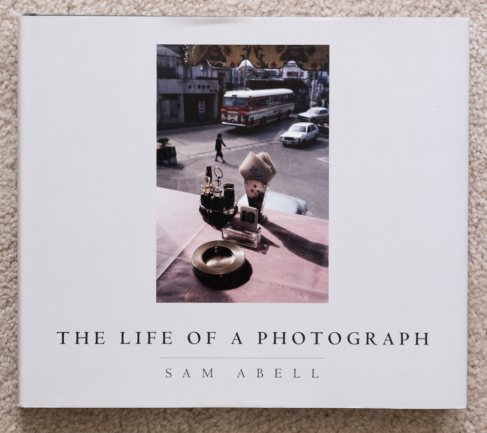 Cover of Sam Abell's   The Life of a Photograph.