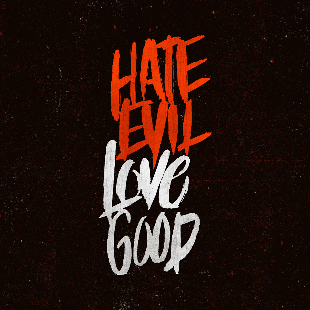 Hate-Evil-Love-Good_1x1_square.jpg