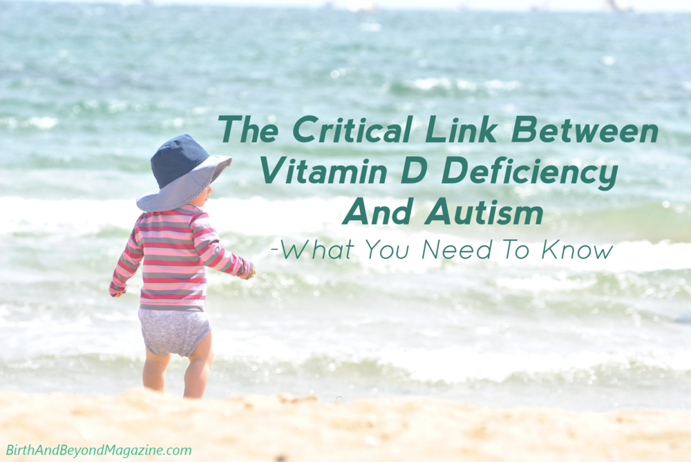 The Critical Link Between Vitamin D Deficiency and Autism- What You Need To Know