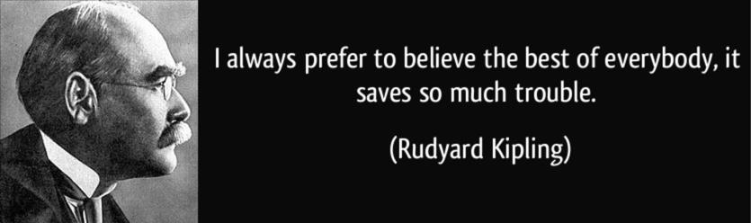 quote-i-always-prefer-to-believe-the-best-of-everybody-it-saves-so-much-trouble-rudyard-kipling-103037.jpg