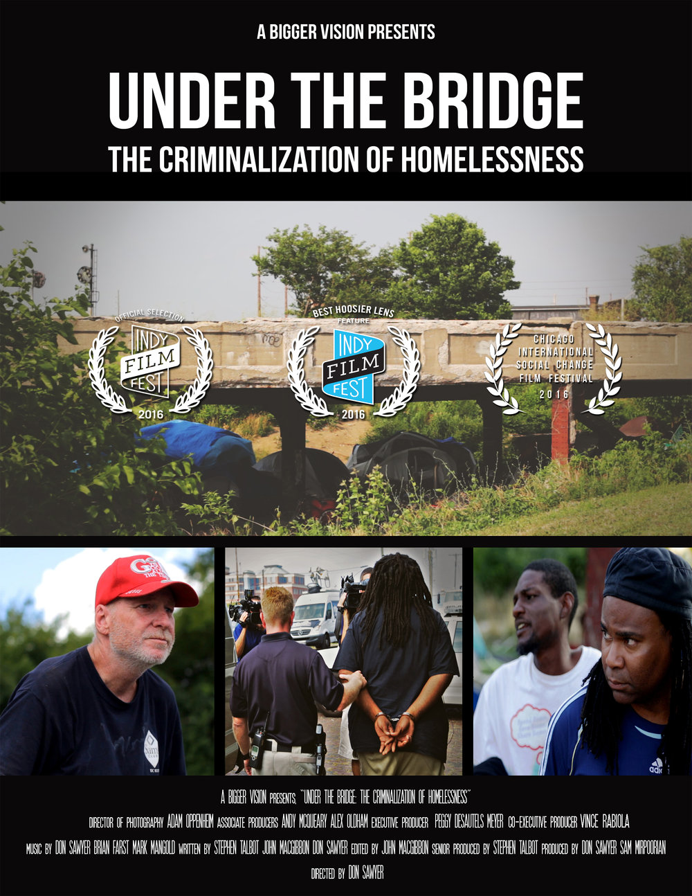 Under The Bridge - AmazonGoogle PlayiTunesUnder the Bridge: The Criminalization of Homelessness is a feature length documentary film about one summer in Indianapolis, a tent city under a bridge, a man named Maurice, and the criminalization of homelessness in the United States.Produced by: Sam Miro