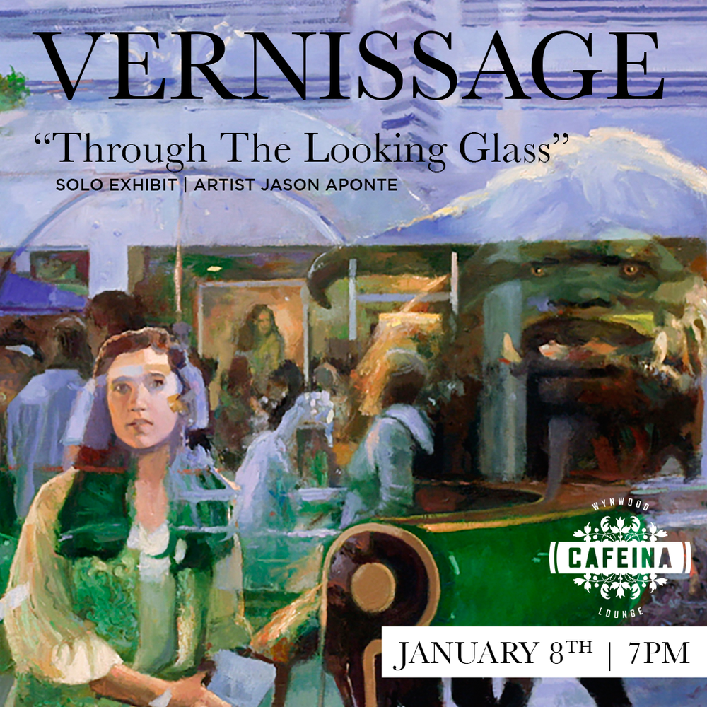 SOLO EXHIBIT \  THROUGH THE LOOKING GLASS   CAFEINA WYNWOOD LOUNGE