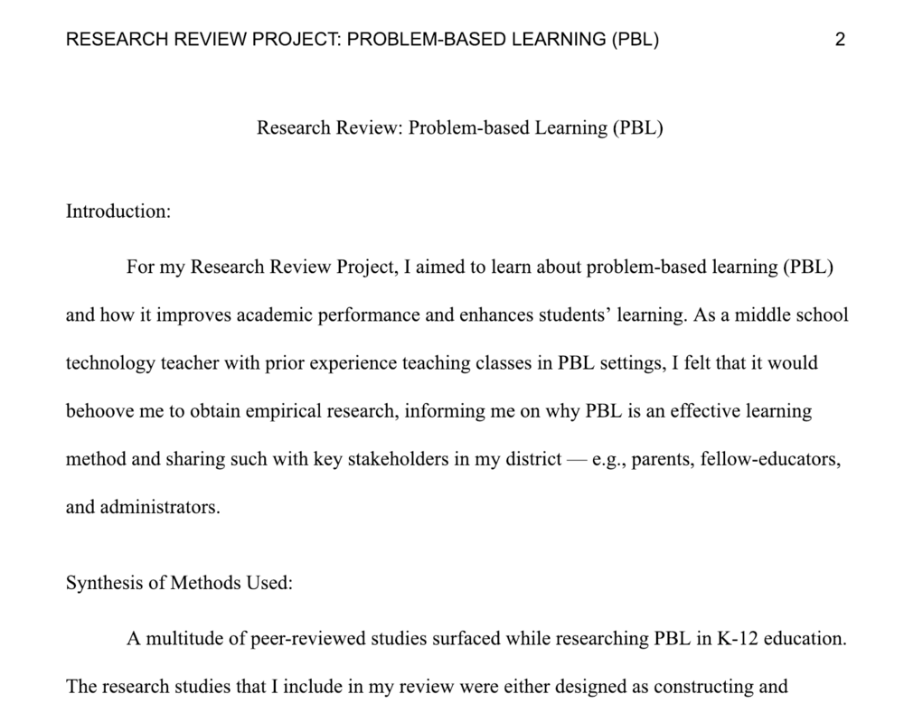 Research Review Project: Problem-based Learning (PBL) - While I have had experience with problem-based learning (PBL) in my own classes, this research paper discusses a multitude of peer-reviewed research on the topic. It showcases evidence on how PBL supports students' learning, most notably by furthering students' comprehension of concepts, knowledge acquisition, cognitive functioning, capacity to transfer learning to authentic settings, and engagement in the learning process.
