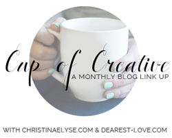 Cup of Creative - A monthly blog link up for aspiring creative professionals with Christinaelyse.com & Dearest-love.com