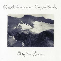 "Great American Canyon Band ""Only You Remain"" 2015"