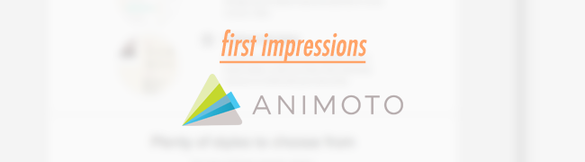 Animoto_FirstImpressions.png