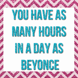 you-have-as-many-hours-as-beyonce.png
