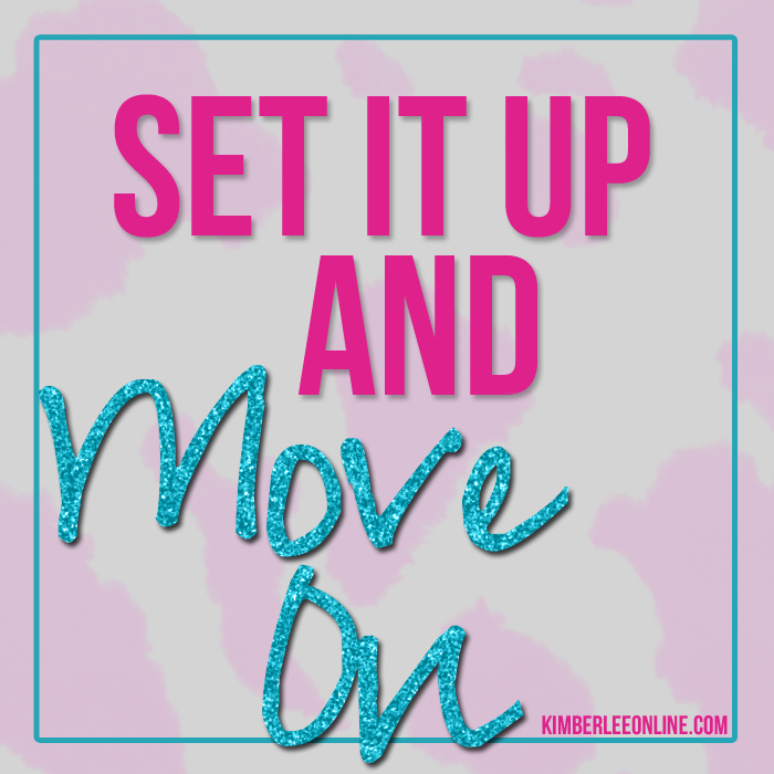 set-it-up-and-move-on.png