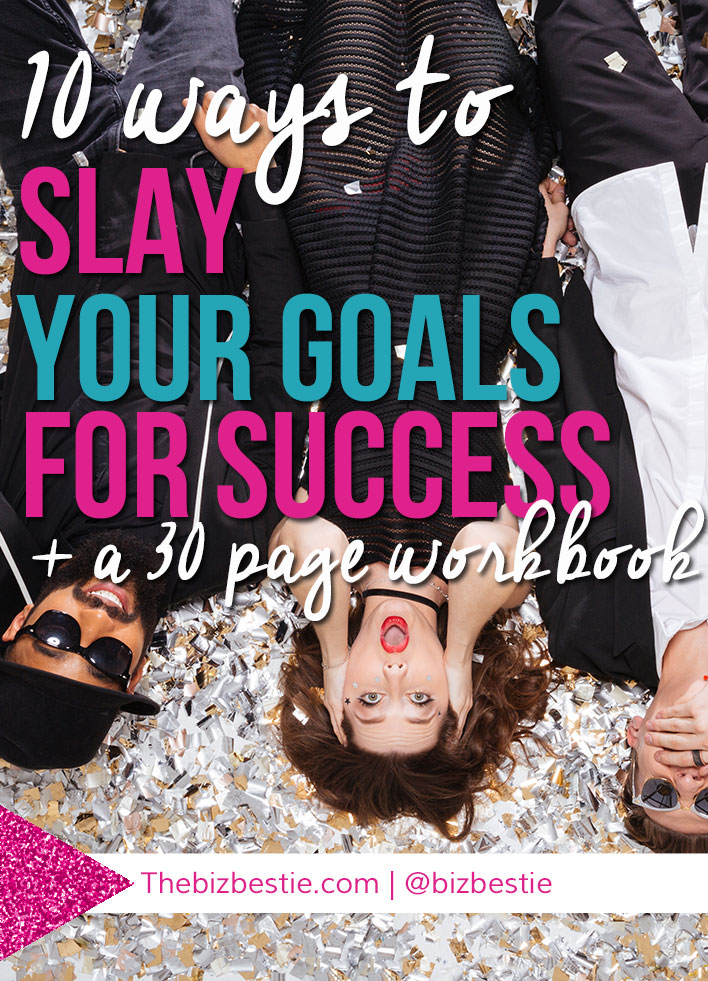 10 ways to slay your goals for success + a 30 page workbook | Biz Bestie