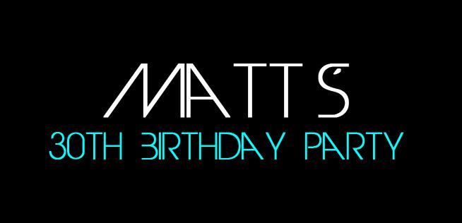 Matt's 30th Birthday Party