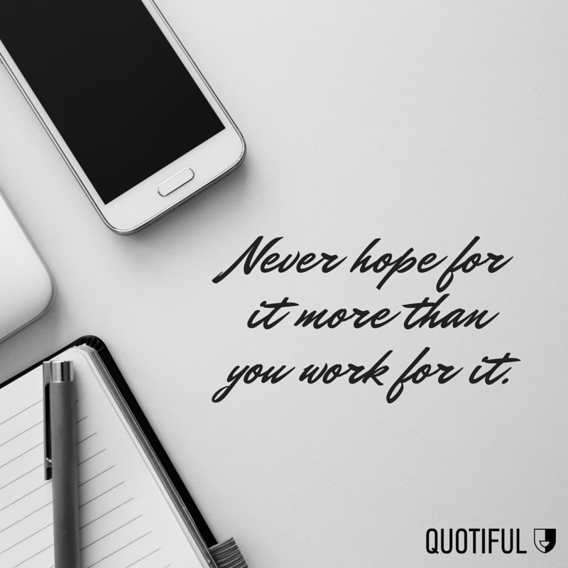 This quote is so simple yet so powerful. So many of us are guilty of dreaming about the ideal life we wish to obtain without putting in the hours to meet those goals. There are no shortcuts to anything really worth pursuing in life. It takes a lot of hard work, perseverance, and grit to reach your full potential. But, that's the beauty of the journey!