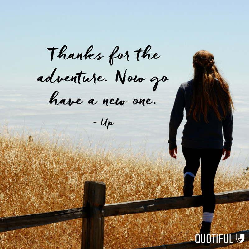 """Thanks for the adventure. Now go have a new one."" –Up"