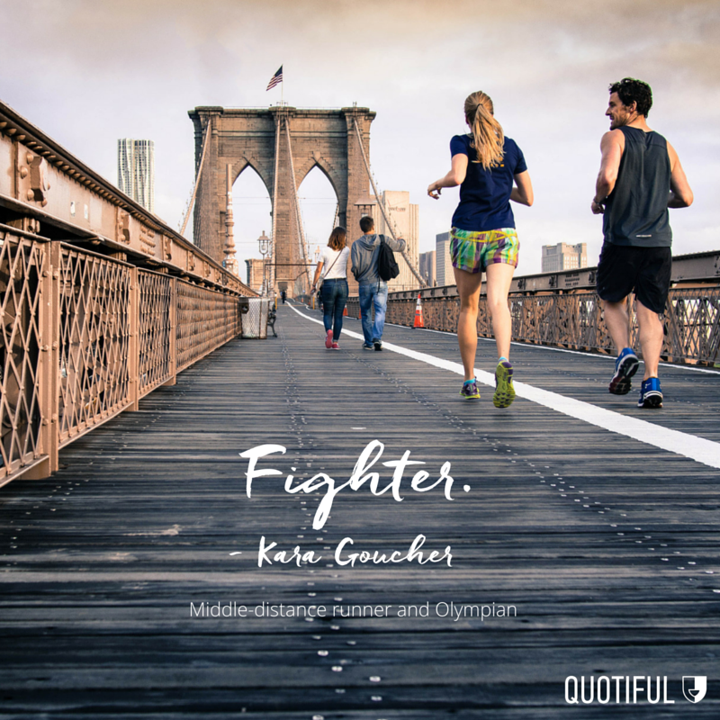 """Fighter."" — Kara Goucher, American marathoner, middle-distance runner and Olympian"