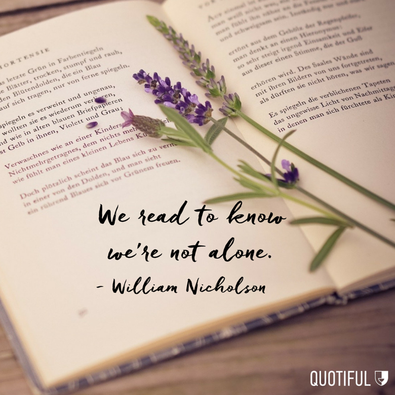 """We read to know we're not alone."" - William Nicholson"