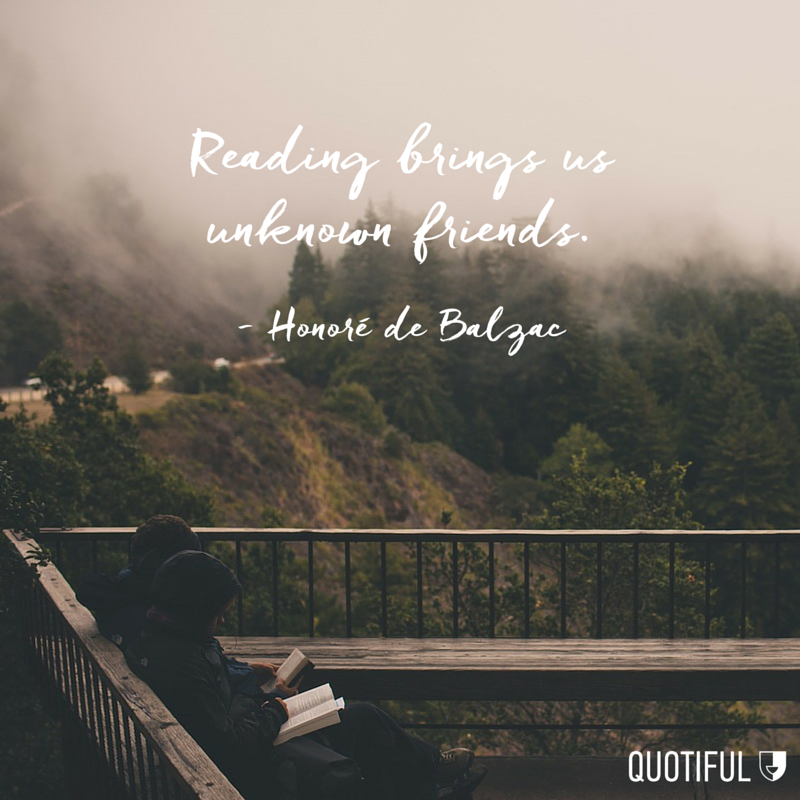"""Reading brings us unknown friends."" - Honoré de Balzac"