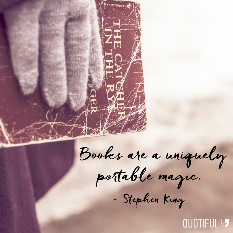 """Books are a uniquely portable magic."" - Stephen King"