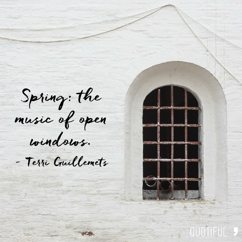 """Spring: the music of open windows."" - Terri Guillemets"