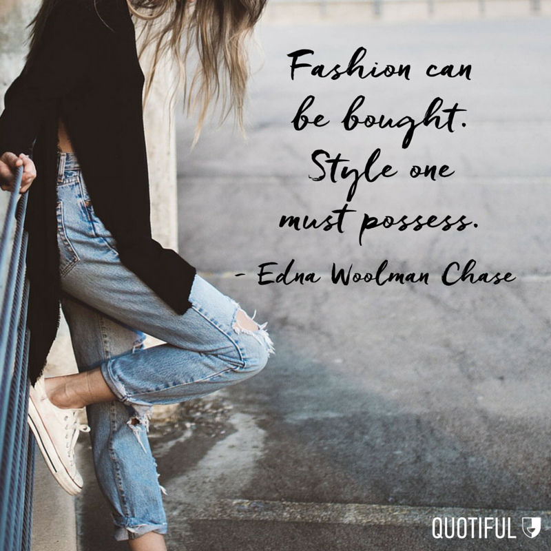 """Fashion can be bought. Style one must possess."" - Edna Woolman Chase"