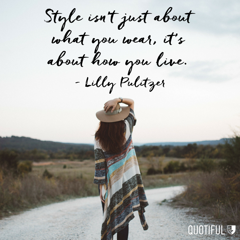 """Style isn't just about what you wear, it's about how you live."" - Lilly Pulitzer"