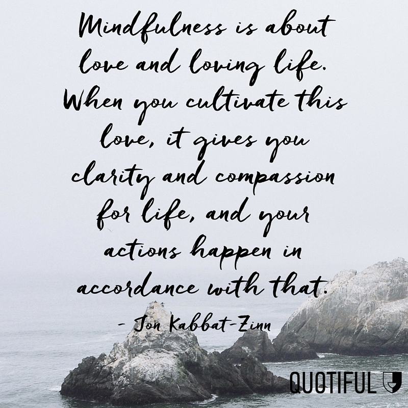 Mindfulness Quotes | 13 Quotes On Practicing Mindfulness Quotiful