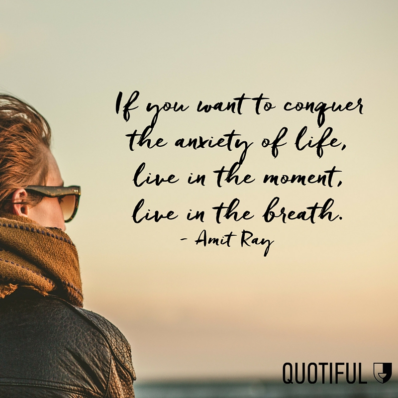 Live In The Moment Quotes | 13 Quotes On Practicing Mindfulness Quotiful