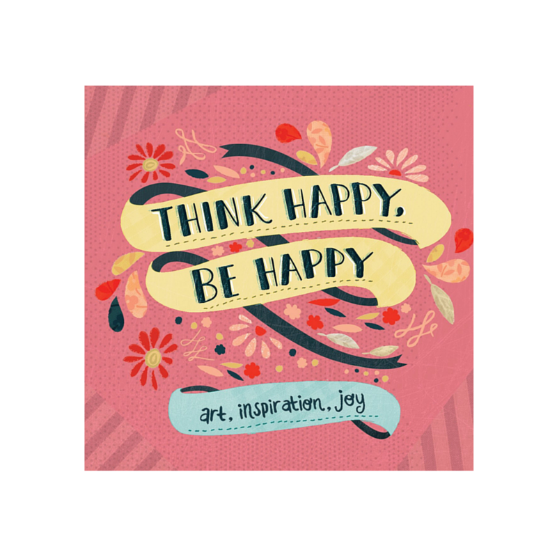 Think Happy, Be Happy: Art, Inspiration, Joy by Workman Publishing