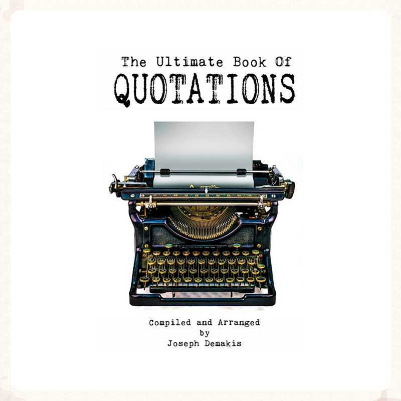 The Ultimate Book of Quotations  by Joseph Demakis