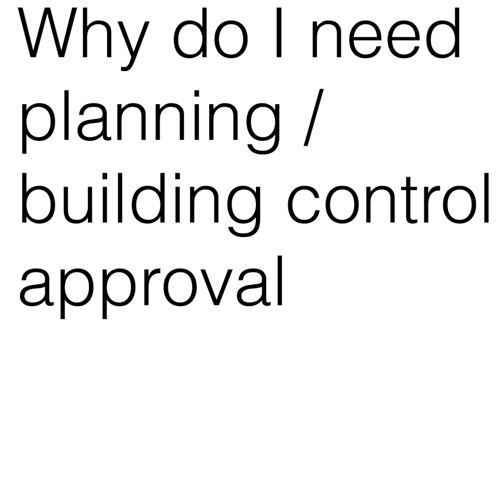 Why do I need planning / building control approval
