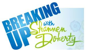 Breaking Up with Shannen Doherty