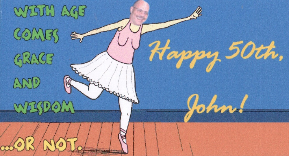 A birthday card that I created for John many years ago!