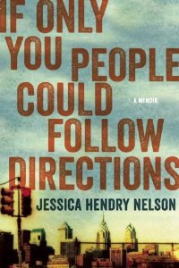 "Order co-founder Jessica Hendry Nelson's memoir in essays, If Only You People Could Follow Directions, ABA Indies Debut New Voices and Indies Next List selections and touted in O Magazine as one of ""Ten Books that will Change Your Point of View."""