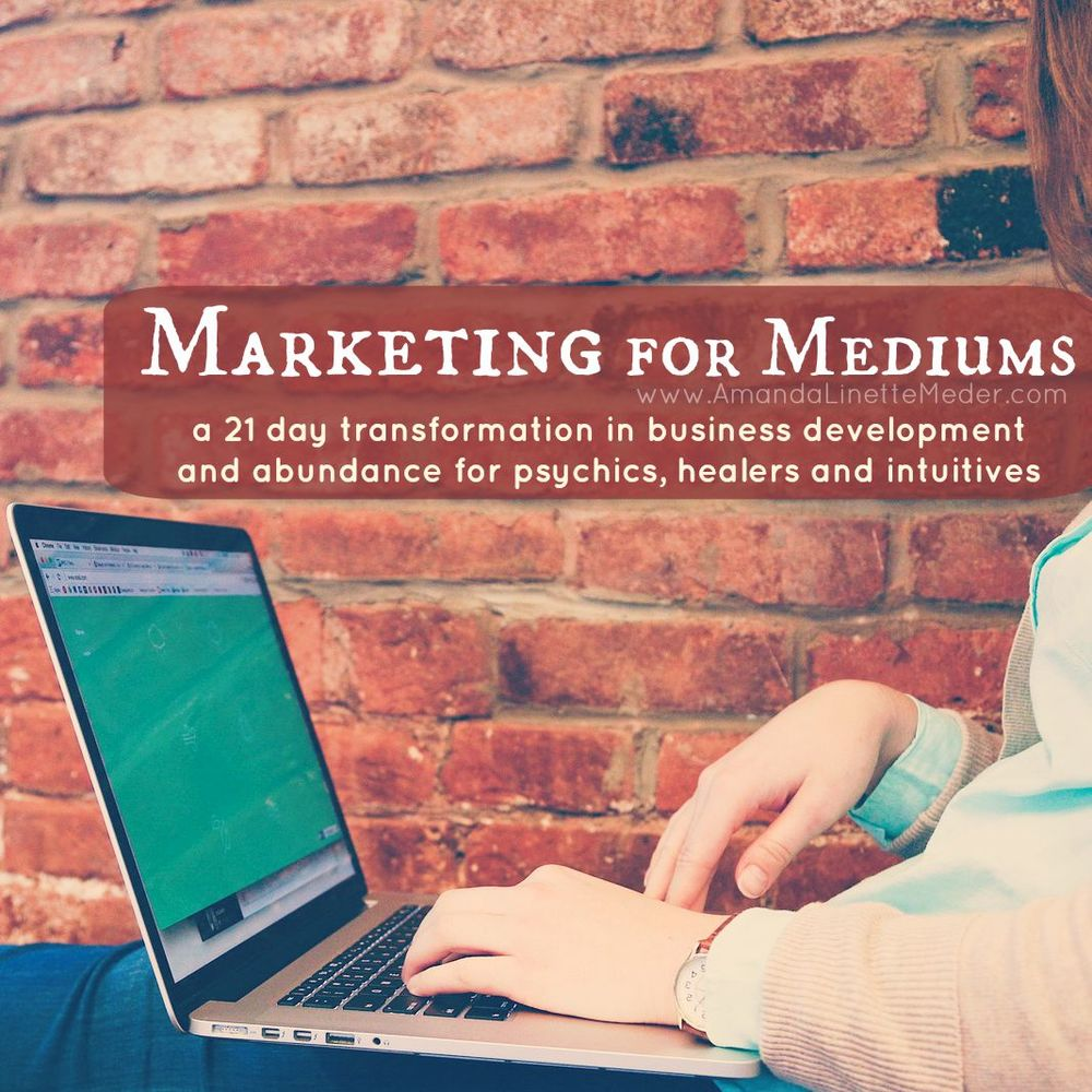 Marketing for Mediums: Join a 21 day eCourse in business development and abundance for psychics, healers and intuitives.