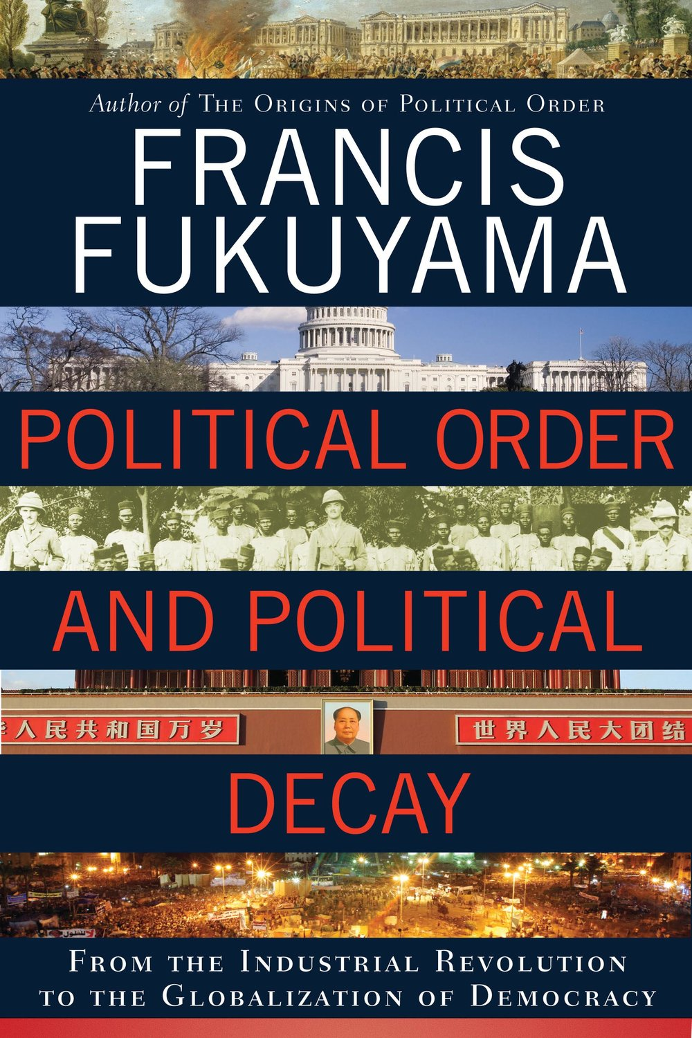 Francis Fukuyama • Political order and political decay: From the industrial revolution to the globalization of democracy • Farrar, Strauss and Giroux, 2014.