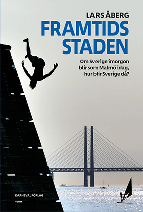 Lars Åberg • Framtidsstaden – Om Sverige imorgon blir som Malmö idag, hur blir Sverige då?  • Karneval, 2016.